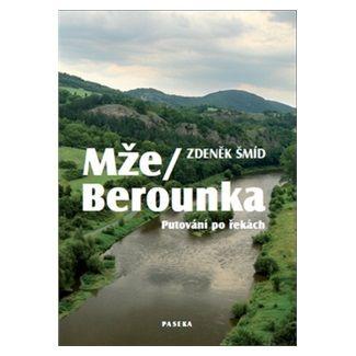 Zdeněk Šmíd: Mže / Berounka cena od 277 Kč