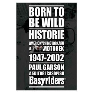 Garson Paul: Born to be wild - Historie amerických motorkářů 1947-2002 cena od 218 Kč