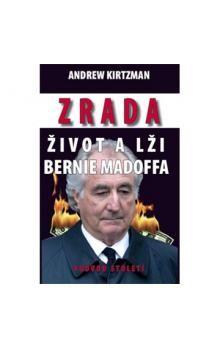 Andrew Kirtzman: Zrada – Život a lži Bernie Madoffa - Podvod století cena od 223 Kč