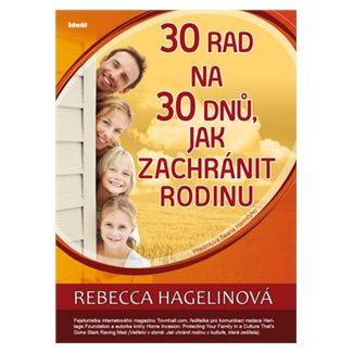 Rebecca Hagelin: 30 rad na 30 dnů, jak zachránit rodinu cena od 186 Kč