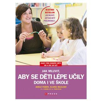 Elaine Mazlish, Adele Faber: Jak mluvit, aby se děti lépe učily cena od 173 Kč
