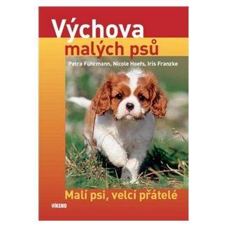Führmann a  Petra: Výchova malých psů - Malí psi, velcí přátelé cena od 128 Kč