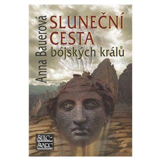 Anna Bauerová: Sluneční cesta bójských králů - 2. vydání cena od 184 Kč