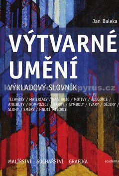 Jan Baleka: Výtvarné umění - Výkladový slovník cena od 313 Kč