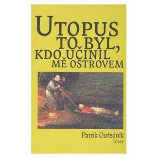 Patrik Ouředník: Utopus to byl, kdo učinil mě ostrovem cena od 273 Kč
