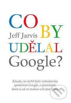 Jeff Jarvis: Co by udělal Google? cena od 250 Kč