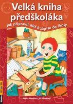 Alena Nevěčná, Jiří Nevěčný: Velká kniha předškoláka - Jak připravit dítě k zápisu do školy cena od 133 Kč