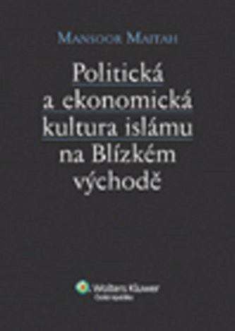 Mansoor Maitah: Politická a ekonomická kultura islámu na Blízkém východě cena od 200 Kč