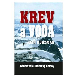 Dan Kurzman: Krev a voda - Sabotování Hitlerovy bomby cena od 124 Kč