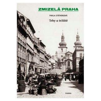 Pavla Státníková: Zmizelá Praha - Trhy a tržiště cena od 277 Kč