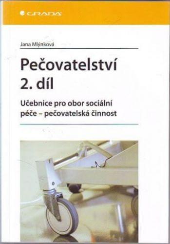 Jana Mlýnková: Pečovatelství 2. díl - Učebnice pro obor sociální péče cena od 308 Kč