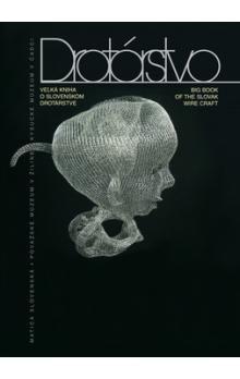 Jana Adamusová: Drotárstvo - Veľká kniha o slovenskom drotárstve cena od 330 Kč