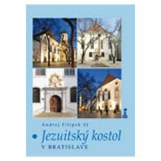 Andrej Filipek: Jezuitský kostol v Bratislave cena od 272 Kč