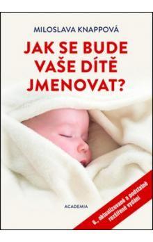 Miloslava Knappová: Jak se bude vaše dítě jmenovat? cena od 210 Kč