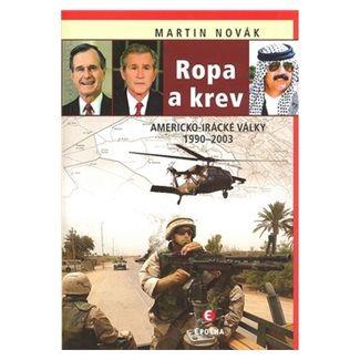 Martin Novák: Ropa a krev - Americko-irácké války 1990-2003 cena od 209 Kč