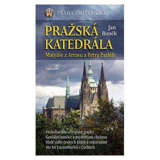 Jan Boněk: Pražská katedrála Matyáše z Arrasu a Petra Parléře cena od 185 Kč