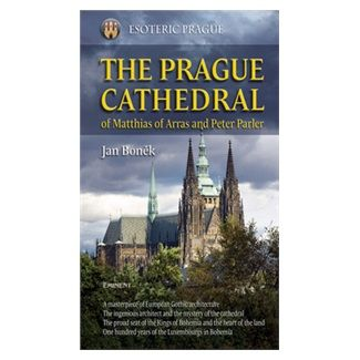 Jan Boněk: The Prague Cathedral of Matthias of Arras and Peter Parler cena od 275 Kč