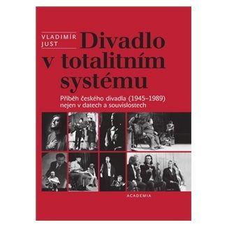 Vladimír Just: Divadlo v totalitním systému cena od 588 Kč