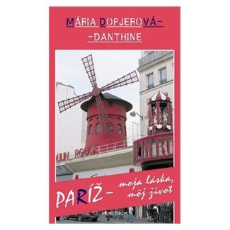Mária Dopjerová-Danthine: Paríž - moja láska, môj život cena od 251 Kč