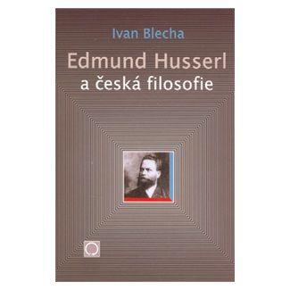 Ivan Blecha: Edmund Husserl a česká filosofie cena od 64 Kč
