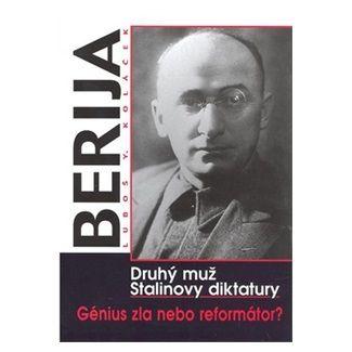 Luboš Y. Koláček: Berija - Druhý muž stalinovy diktatury cena od 225 Kč