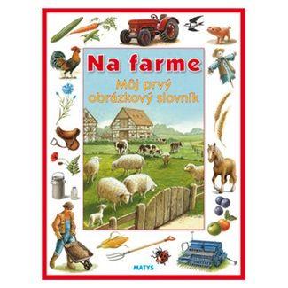 Na farme - Môj prvý obrázkový slovník cena od 68 Kč