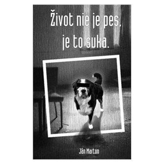 Ján Marton: Život nie je pes, je to suka (slovensky) cena od 115 Kč