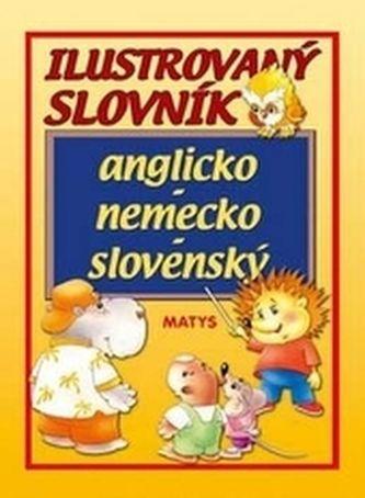 Matys Ilustrovaný slovník anglicko - nemecko - slovenský cena od 160 Kč