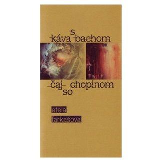 Etela Farkašová: Káva s Bachom čaj so Chopinom cena od 82 Kč