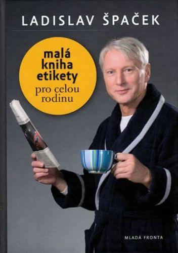 Ladislav Špaček: Malá kniha etikety – pro celou rodinu cena od 127 Kč