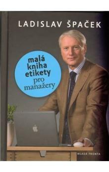 Ladislav Špaček: Malá kniha etikety pro manažery cena od 140 Kč