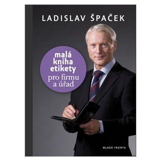 Ladislav Špaček: Malá kniha etikety - pro firmu a úřad cena od 130 Kč