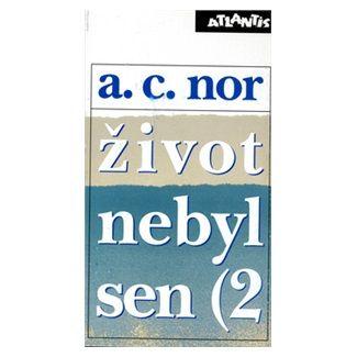 A. C. Nor: Život nebyl sen (2) cena od 200 Kč