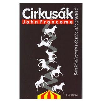 John Francome: Cirkusák - Detektivní příběh z dostihového prostředí cena od 63 Kč
