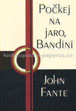 John Fante: Počkej na jaro Bandini cena od 87 Kč