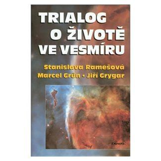 Marcel Grün, Stanislava Ramešová, Jiří Grygar: Trialog o životě ve vesmíru cena od 133 Kč