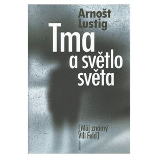 Arnošt Lustig: Tma a světlo světa cena od 133 Kč