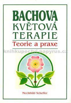 Mechthild Scheffer: Bachova květová terapie - Teorie a praxe cena od 146 Kč