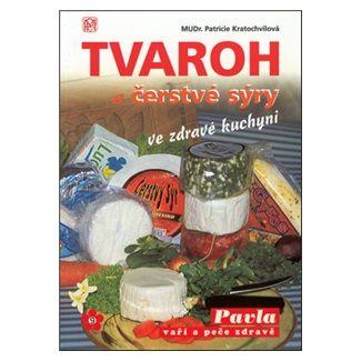 Kratochvílová Patricie: Tvaroh a čerstvé sýry ve zdravé kuchyni cena od 81 Kč