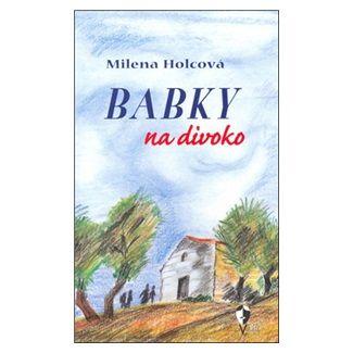 Milena Holcová, Marcela Uhlířová: Babky na divoko cena od 144 Kč