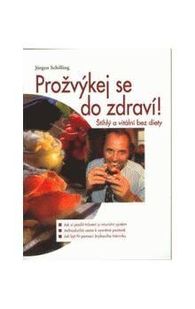 Jurgen Schilling: Prožvýkej se do zdraví! - Štíhlý a vitální bez diety cena od 116 Kč