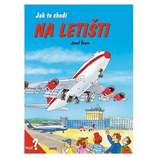 Josef Švarc: Jak to chodí na letišti - leporelo cena od 82 Kč
