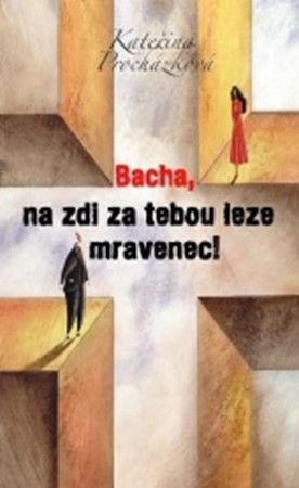 Kateřina Procházková: Bacha, na zdi za tebou leze mravenec! cena od 60 Kč