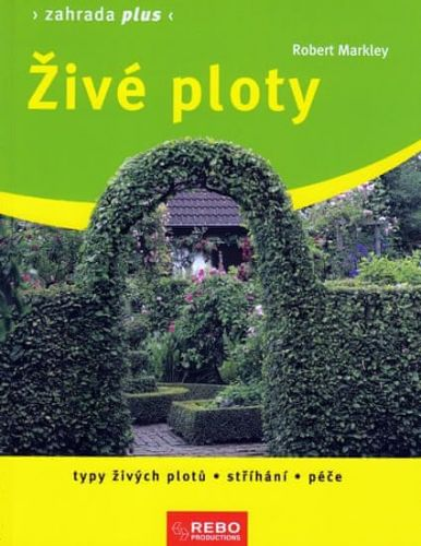 Robert Markley: Živé ploty - Zahrada plus - 2. vydání cena od 69 Kč