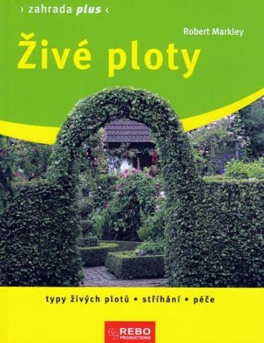 Robert Markley: Živé ploty -  Zahrada plus cena od 49 Kč