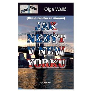 Olga Walló: Jak nebýt v New Yorku cena od 60 Kč