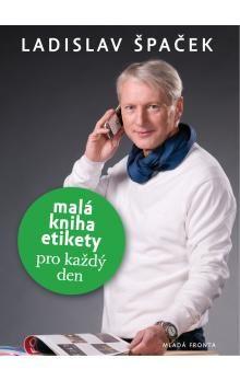 Ladislav Špaček: Malá kniha etikety – pro každý den cena od 159 Kč