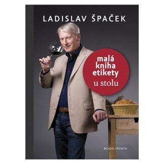 Ladislav Špaček: Malá kniha etikety – u stolu cena od 159 Kč