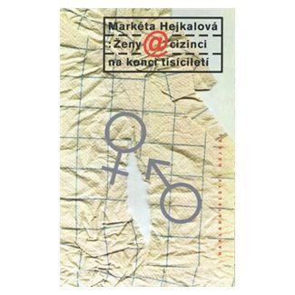 Markéta Hejkalová: Ženy a cizinci na konci tisíciletí cena od 85 Kč