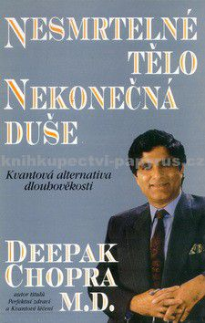 Deepak Chopra: Nesmrtelné tělo, nekonečná duše cena od 0 Kč